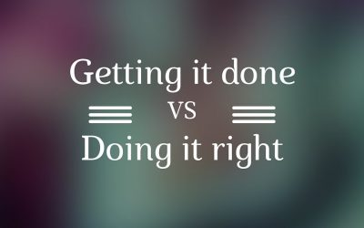 Getting it done vs. doing it right