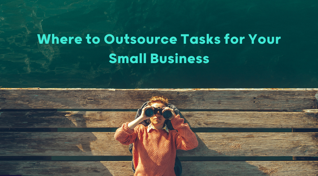 Where to Outsource Tasks for Your Small Business